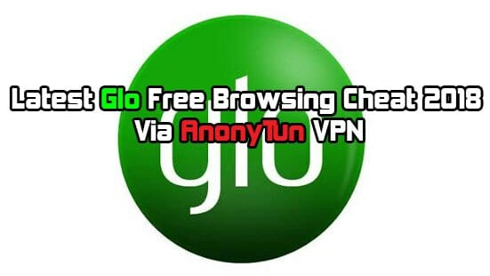 Glo Free Browsing Cheat On AnonyTun VPN August 2019 - Tricksvile