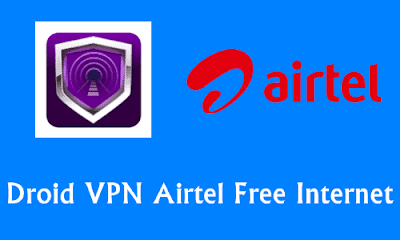 Droid VPN Unlimited Airtel Free Internet Tricks August 2019