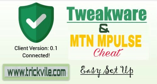 MTN Mpulse Cheat With Tweakware VPN | Trickvile