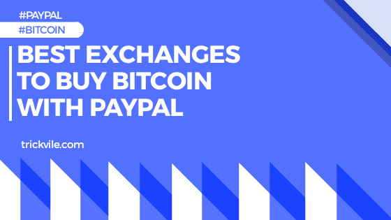 6 Best Exchanges To Buy Bitcoin With PayPal