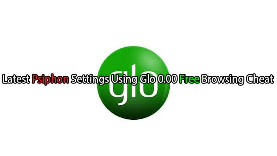 Glo Free Browsing Cheat With Psiphon VPN Settings August
